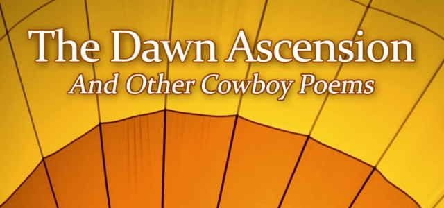 "Have you ever wondered what it would be like to ride in a human-powered hot-air balloon? Wonder no more. Roy's newest book, ""The Dawn Ascension,"" solves this and many other mysteries in a delightful collection of Cowboy Poetry. The wait is officially over. Just in […]"